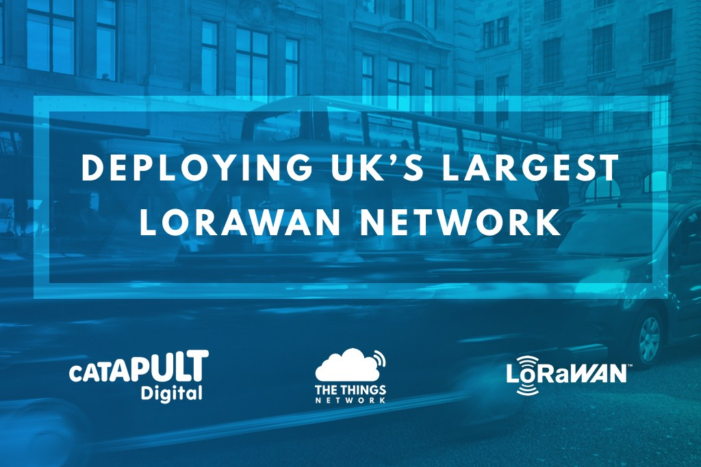 Digital Catapult & The Things Network join forces to create the largest LoRaWAN network in the UK
